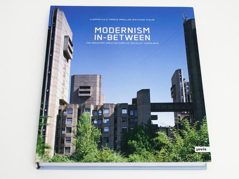 Modernism In-Between: The Mediatory Architectures of Socialist Yugoslavia